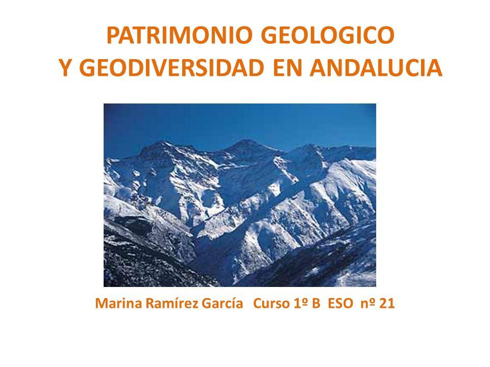 PATRIMONIO GEOLOGICO Y GEODIVERSIDAD EN ANDALUCIA Marina Ramírez García Curso 1º B ESO nº 21