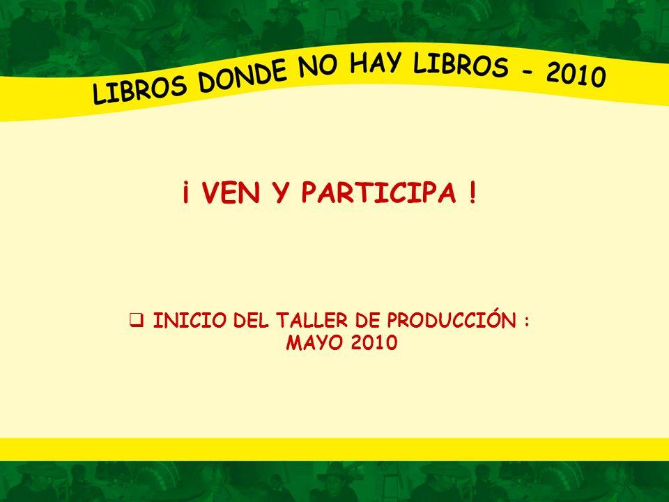 ¡ VEN Y PARTICIPA ! INICIO DEL TALLER DE PRODUCCIÓN : MAYO 2010