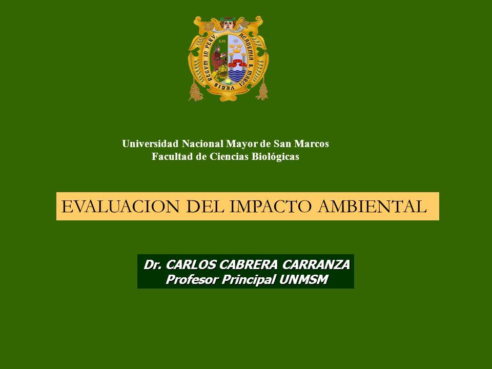 Universidad Nacional Mayor de San Marcos Facultad de Ciencias Biológicas Dr. CARLOS CABRERA CARRANZA Profesor Principal UNMSM EVALUACION DEL IMPACTO A