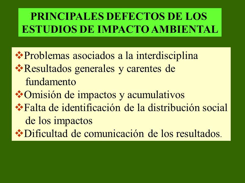 PRINCIPALES DEFECTOS DE LOS ESTUDIOS DE IMPACTO AMBIENTAL Problemas asociados a la interdisciplina Resultados generales y carentes de fundamento Omisi