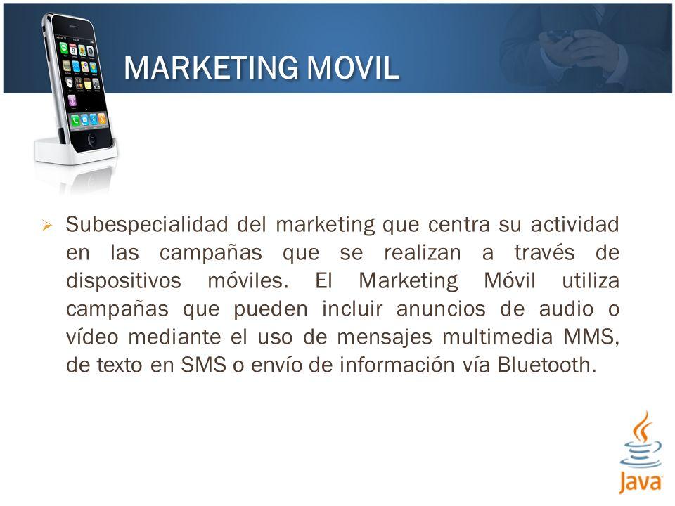 Subespecialidad del marketing que centra su actividad en las campañas que se realizan a través de dispositivos móviles. El Marketing Móvil utiliza cam