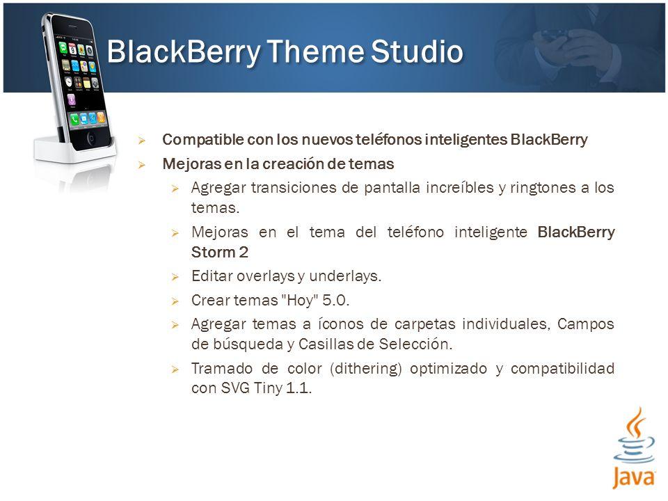 Compatible con los nuevos teléfonos inteligentes BlackBerry Mejoras en la creación de temas Agregar transiciones de pantalla increíbles y ringtones a los temas.