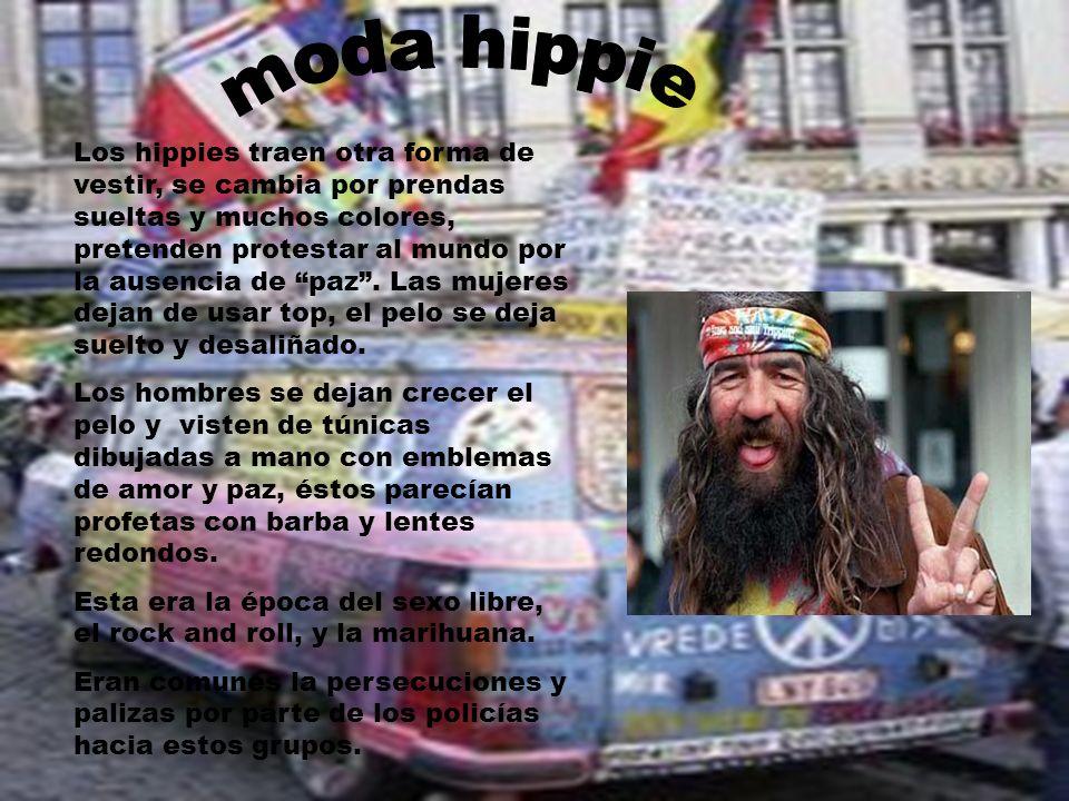 Los hippies traen otra forma de vestir, se cambia por prendas sueltas y muchos colores, pretenden protestar al mundo por la ausencia de paz. Las mujer