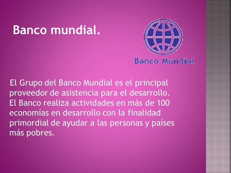 El Grupo del Banco Mundial es el principal proveedor de asistencia para el desarrollo. El Banco realiza actividades en más de 100 economías en desarro