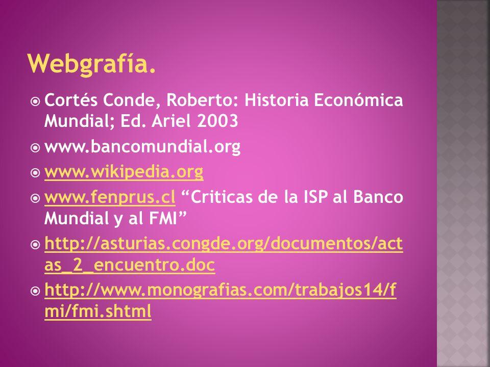 Cortés Conde, Roberto: Historia Económica Mundial; Ed. Ariel 2003 www.bancomundial.org www.wikipedia.org www.fenprus.cl Criticas de la ISP al Banco Mu