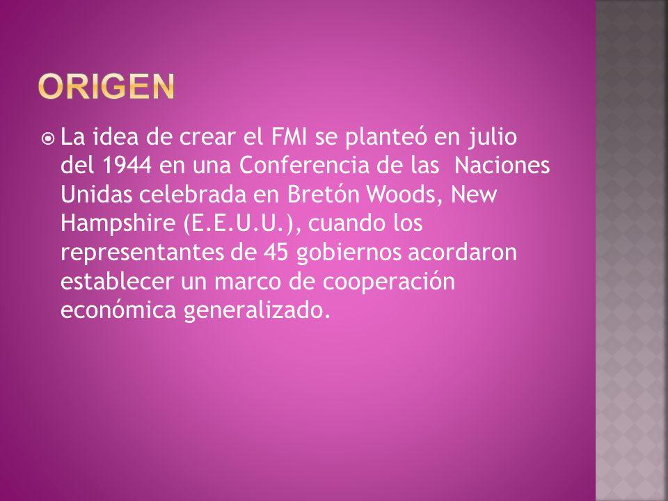 La idea de crear el FMI se planteó en julio del 1944 en una Conferencia de las Naciones Unidas celebrada en Bretón Woods, New Hampshire (E.E.U.U.), cu