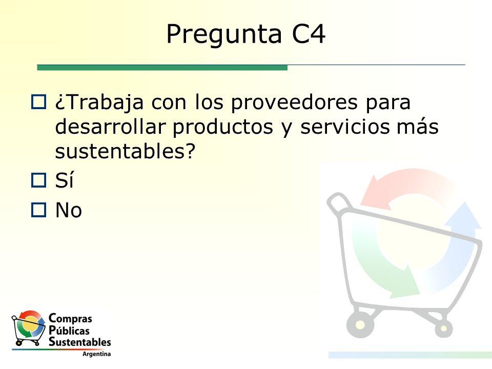 Pregunta C4 ¿Trabaja con los proveedores para desarrollar productos y servicios más sustentables? ¿Trabaja con los proveedores para desarrollar produc