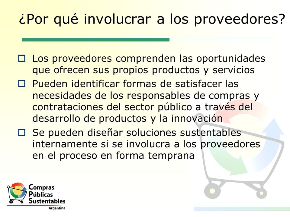 ¿Por qué involucrar a los proveedores? Los proveedores comprenden las oportunidades que ofrecen sus propios productos y servicios Los proveedores comp