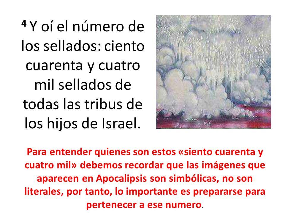 4 Y oí el número de los sellados: ciento cuarenta y cuatro mil sellados de todas las tribus de los hijos de Israel. Para entender quienes son estos «s