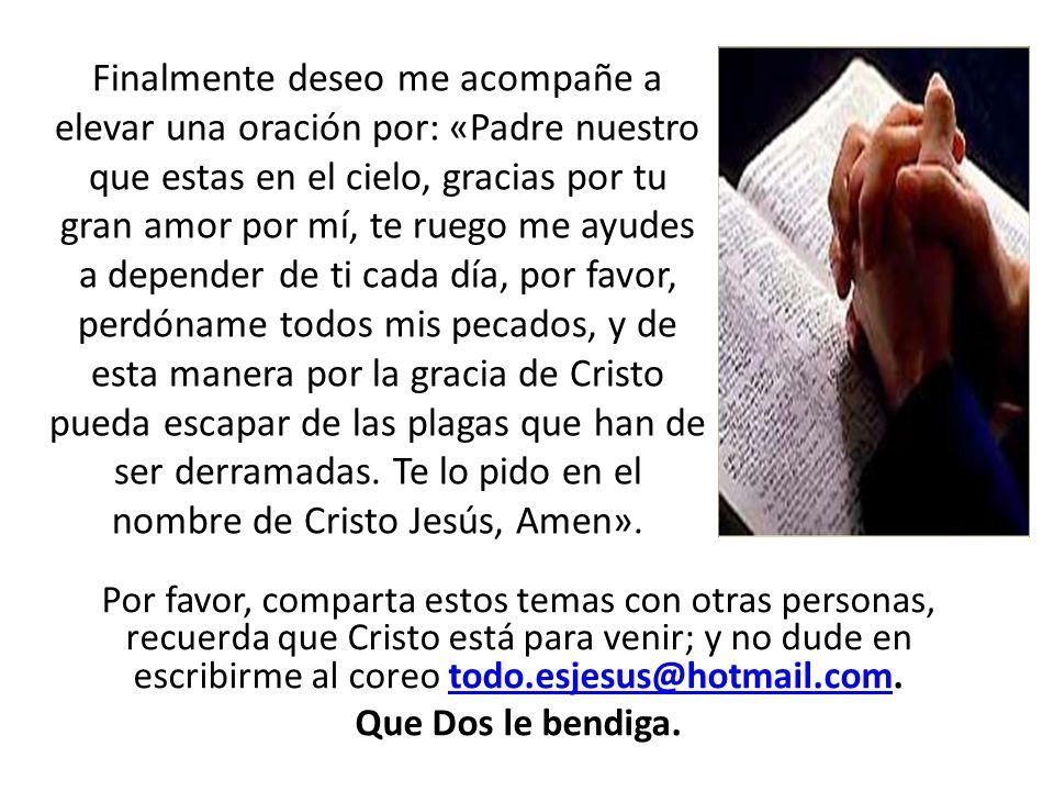 Por favor, comparta estos temas con otras personas, recuerda que Cristo está para venir; y no dude en escribirme al coreo todo.esjesus@hotmail.com.tod