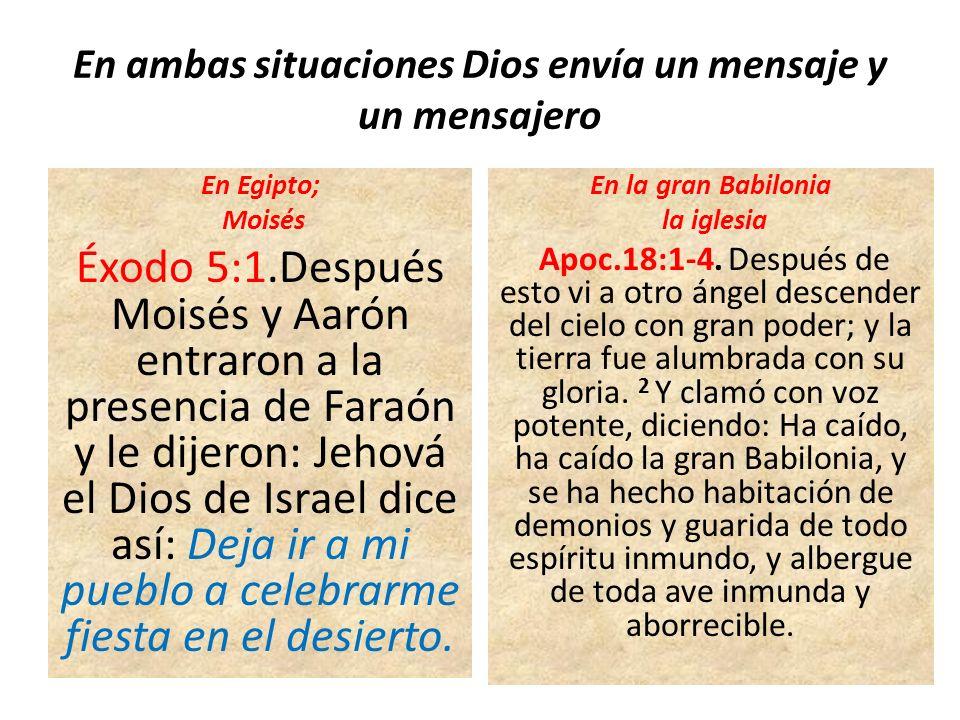 En ambas situaciones Dios envía un mensaje y un mensajero En Egipto; Moisés Éxodo 5:1.Después Moisés y Aarón entraron a la presencia de Faraón y le di