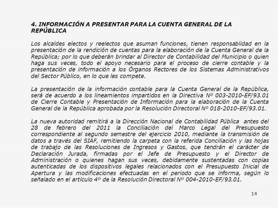 14 4. INFORMACIÓN A PRESENTAR PARA LA CUENTA GENERAL DE LA REPÚBLICA Los alcaldes electos y reelectos que asuman funciones, tienen responsablidad en l