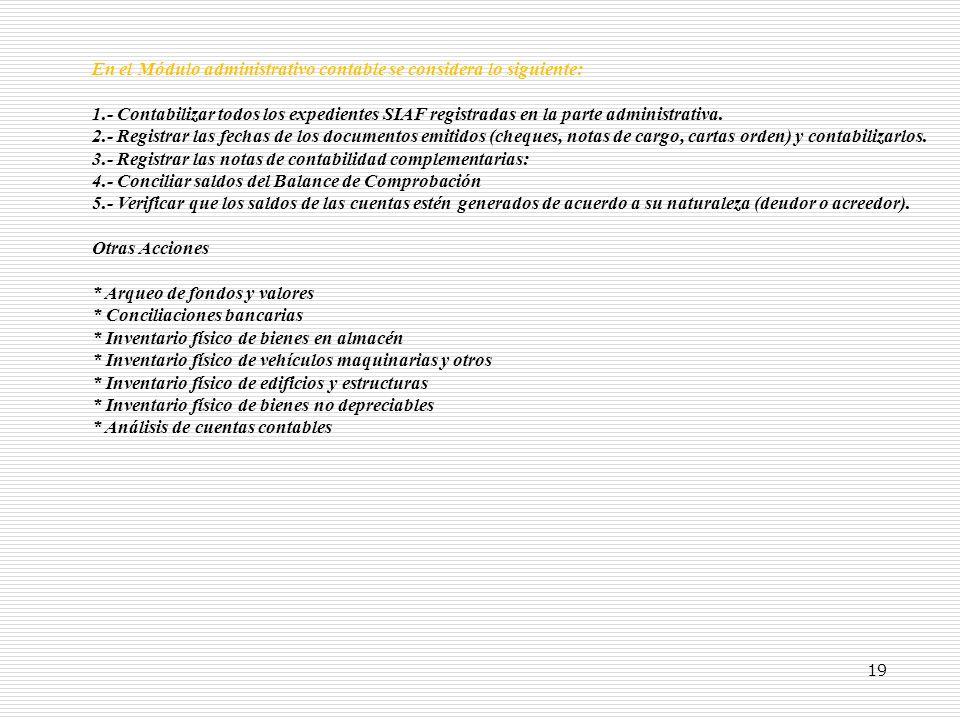 19 En el Módulo administrativo contable se considera lo siguiente: 1.- Contabilizar todos los expedientes SIAF registradas en la parte administrativa.