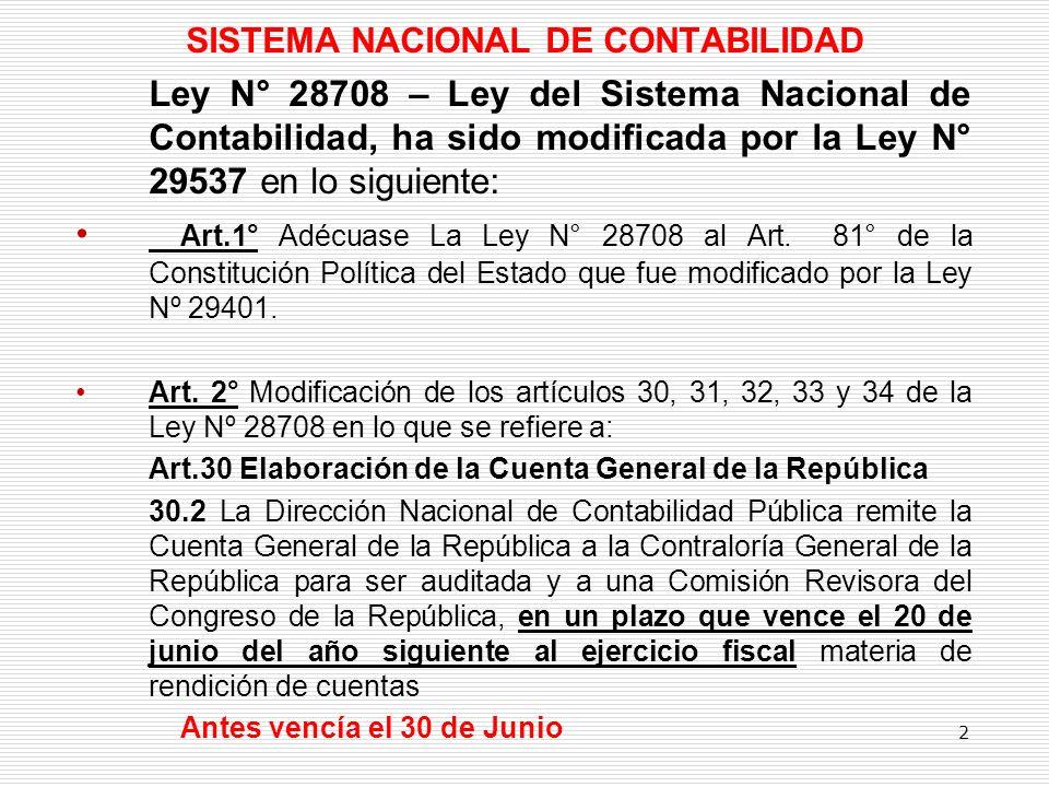 SISTEMA NACIONAL DE CONTABILIDAD Ley N° 28708 – Ley del Sistema Nacional de Contabilidad, ha sido modificada por la Ley N° 29537 en lo siguiente: Art.1° Adécuase La Ley N° 28708 al Art.