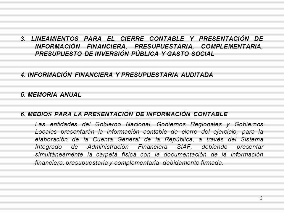7.- LUGAR, PLAZO DE PRESENTACIÓN Y RECEPCIÓN DE LA INFORMACIÓN PARA LA ELABORACIÓN DE LA CUENTA GENERAL DE LA REPÚBLICA a) La información contable para la elaboración de la Cuenta General de la República se presentará a la Dirección Nacional de Contabilidad Pública, Órgano Rector del Sistema Nacional de Contabilidad, en su sede institucional del Ministerio de Economía y Finanzas.
