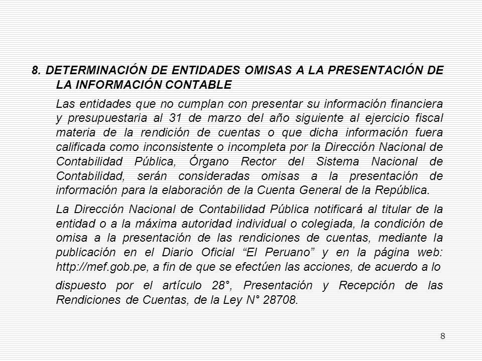 9.- OBLIGACIONES Y RESPONSABILIDADES El Titular de la entidad o la máxima autoridad individual o colegiada y los Directores Generales de Administración, los Directores de Contabilidad y de Presupuesto o quienes hagan sus veces, tienen responsabilidad administrativa y están obligados a cumplir con la presentación de la información contable a la Dirección Nacional de Contabilidad Pública, para la elaboración de la Cuenta General de la República; en cumplimiento de lo dispuesto en el literal b) del artículo 36° Obligaciones y responsabilidades de la Ley N° 28708.