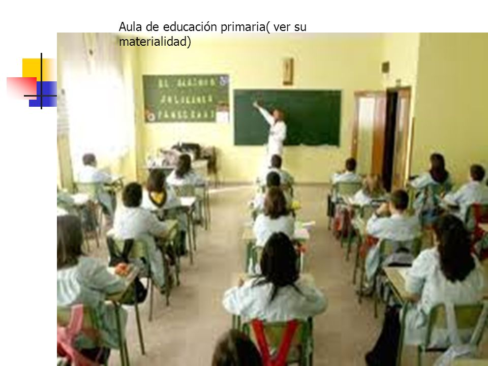 Aula de educación primaria( ver su materialidad)