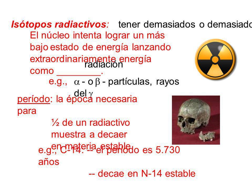 - o - partículas, rayos del Isótopos radiactivos: El núcleo intenta lograr un más bajo estado de energía lanzando extraordinariamente energía como ___