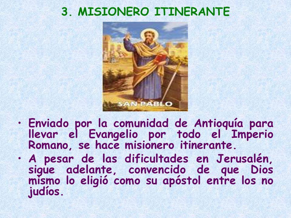 3. MISIONERO ITINERANTE Enviado por la comunidad de Antioquía para llevar el Evangelio por todo el Imperio Romano, se hace misionero itinerante. A pes