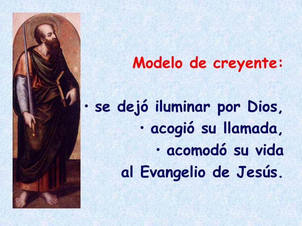 Modelo de creyente: se dejó iluminar por Dios, acogió su llamada, acomodó su vida al Evangelio de Jesús.