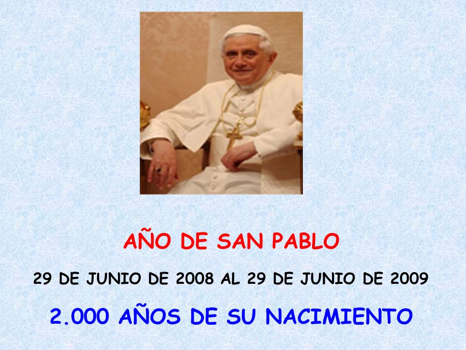 AÑO DE SAN PABLO 29 DE JUNIO DE 2008 AL 29 DE JUNIO DE 2009 2.000 AÑOS DE SU NACIMIENTO