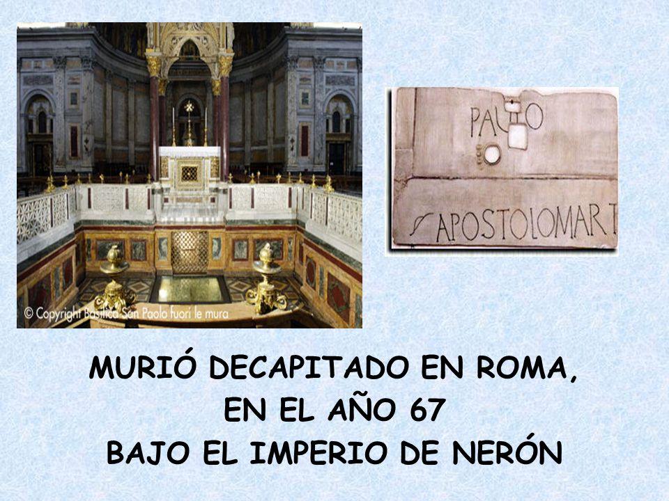 MURIÓ DECAPITADO EN ROMA, EN EL AÑO 67 BAJO EL IMPERIO DE NERÓN