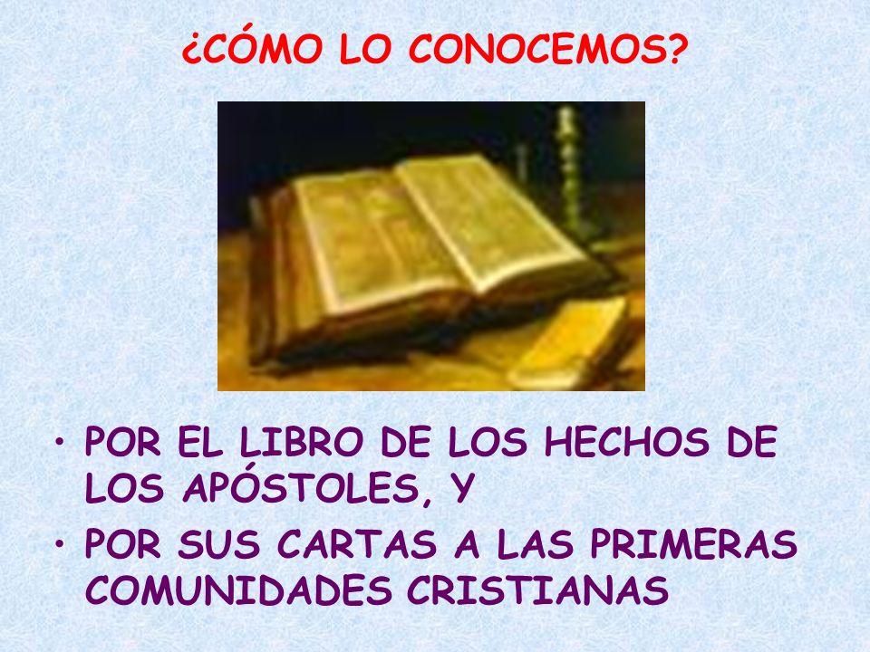 ¿CÓMO LO CONOCEMOS? POR EL LIBRO DE LOS HECHOS DE LOS APÓSTOLES, Y POR SUS CARTAS A LAS PRIMERAS COMUNIDADES CRISTIANAS