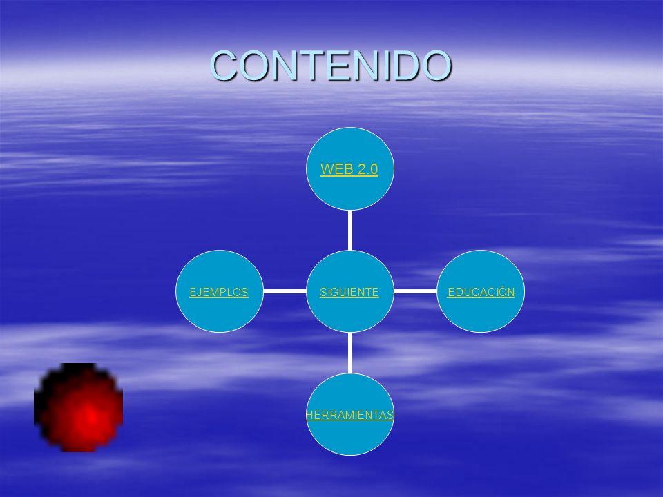 CONTENIDO SIGUIENTE WEB 2.0EDUCACIÓNHERRAMIENTASEJEMPLOS