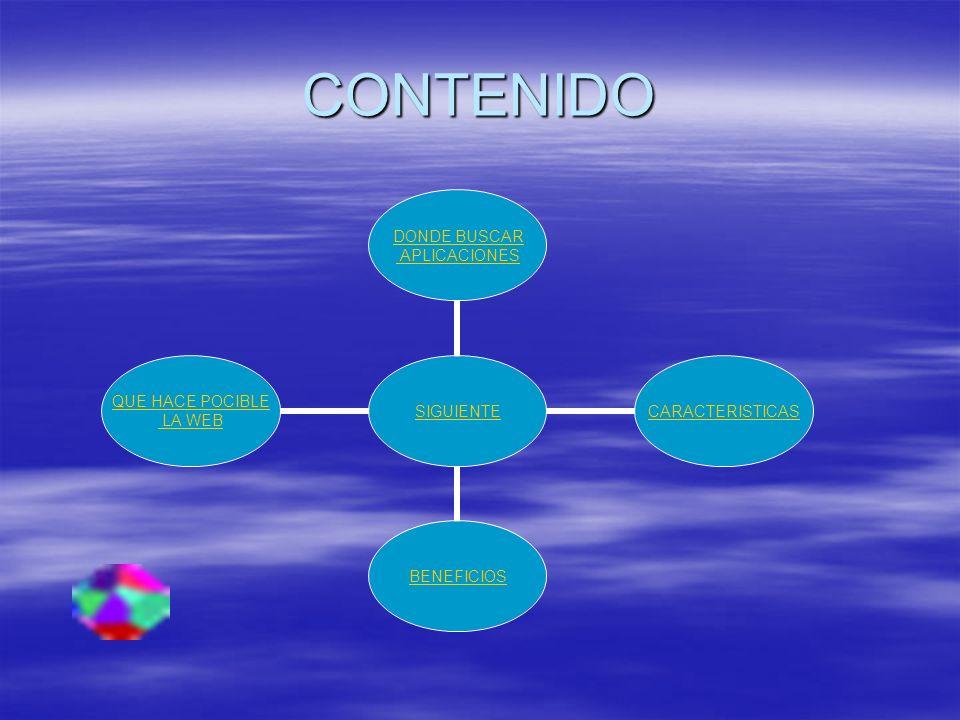 CONTENIDO SIGUIENTE DONDE BUSCAR APLICACIONES CARACTERISTICASBENEFICIOS QUE HACE POCIBLE LA WEB