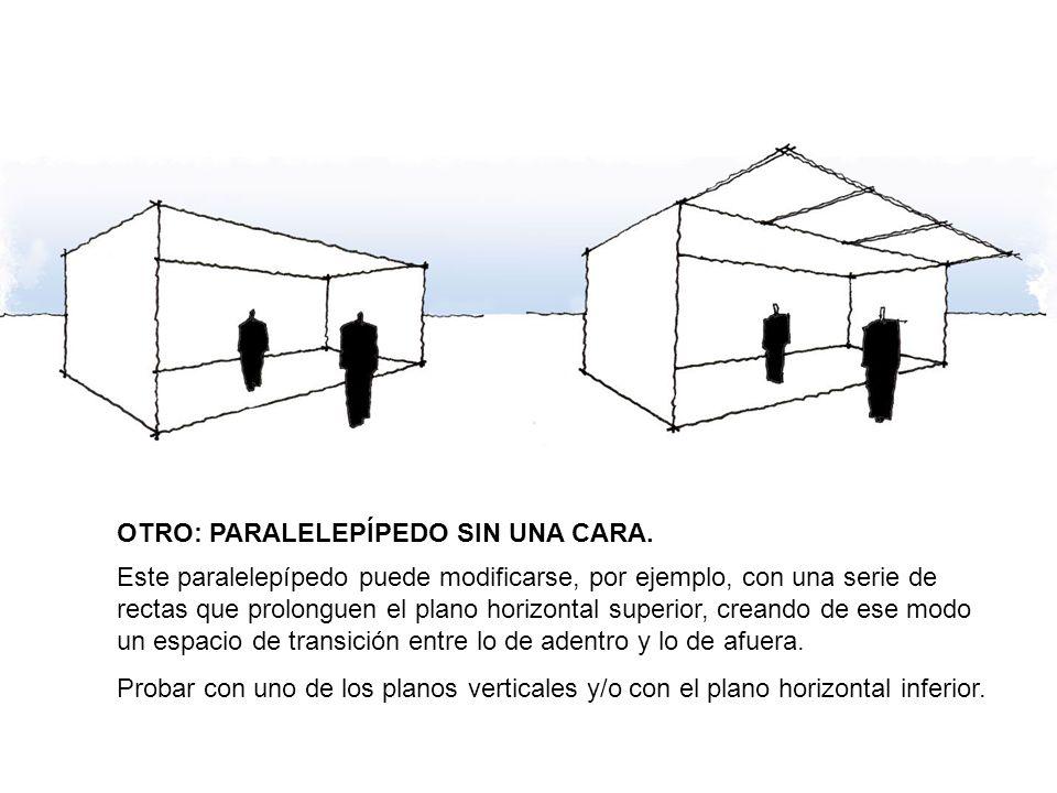 OTRO: PARALELEPÍPEDO SIN UNA CARA. Este paralelepípedo puede modificarse, por ejemplo, con una serie de rectas que prolonguen el plano horizontal supe