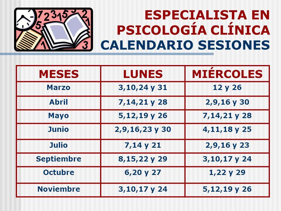 ESPECIALISTA EN PSICOLOGÍA CLÍNICA CALENDARIO SESIONES MESESLUNESMIÉRCOLES Marzo3,10,24 y 3112 y 26 Abril7,14,21 y 282,9,16 y 30 Mayo5,12,19 y 267,14,