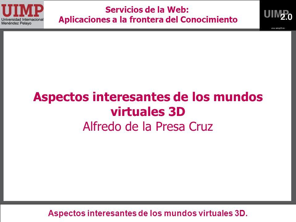 Aspectos interesantes de los mundos virtuales 3D Alfredo de la Presa Cruz Aspectos interesantes de los mundos virtuales 3D.