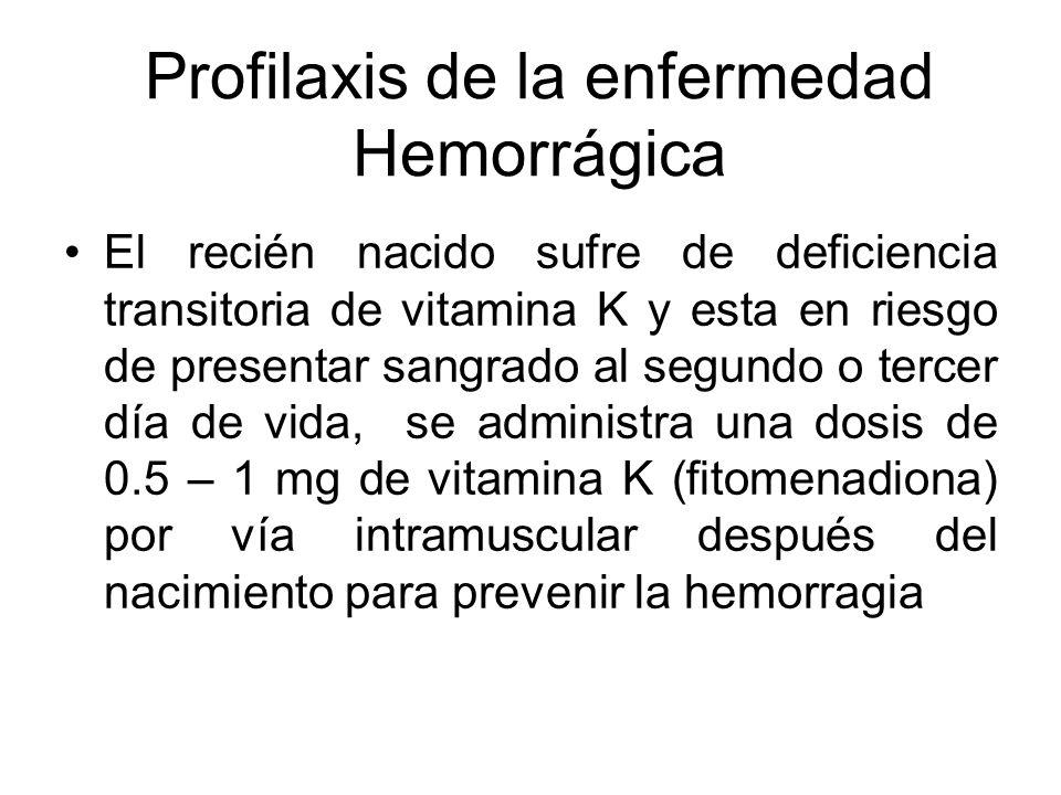 Profilaxis Ocular Para prevenir la infecciones oculares se administra solución de nitrato de plata o ungüento oftálmico de Eritromicina poco después d