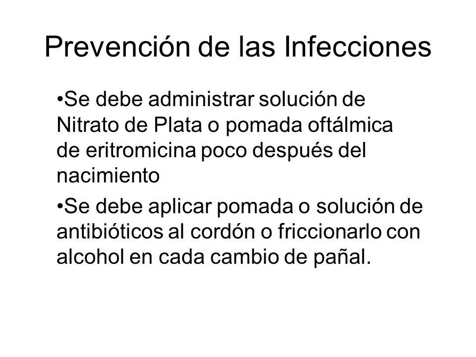 Prevención de las Infecciones Prevenir la infecciones oculares aplicando el Creddé. Prevenir la onfalitis aplicando alcohol o antiséptico al cordón. L