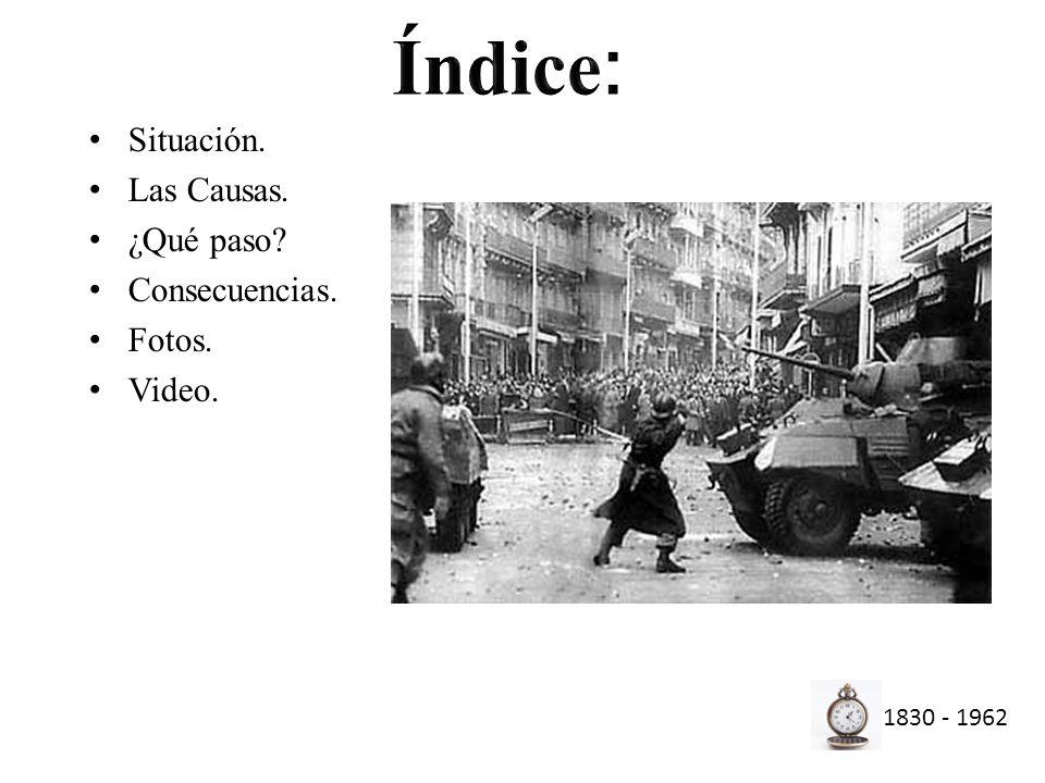 Situación. Las Causas. ¿Qué paso? Consecuencias. Fotos. Video. 1830 - 1962