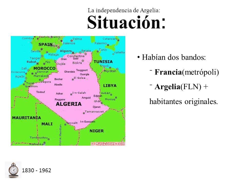 La independencia de Argelia: Habían dos bandos: Francia(metrópoli) Argelia(FLN) + habitantes originales.