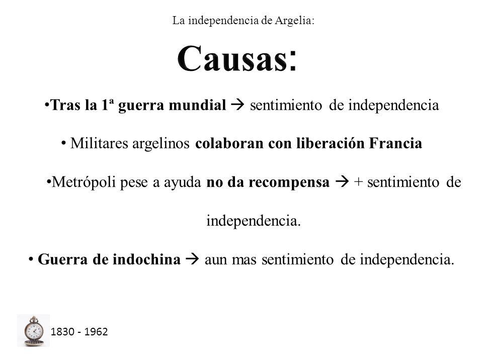 Tras la 1ª guerra mundial sentimiento de independencia Militares argelinos colaboran con liberación Francia Metrópoli pese a ayuda no da recompensa +