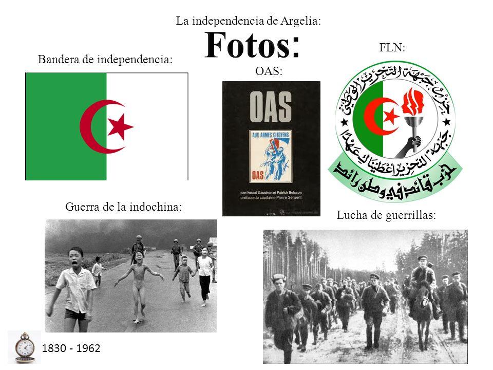 1830 - 1962 La independencia de Argelia: Bandera de independencia: FLN: Guerra de la indochina: Lucha de guerrillas: OAS: