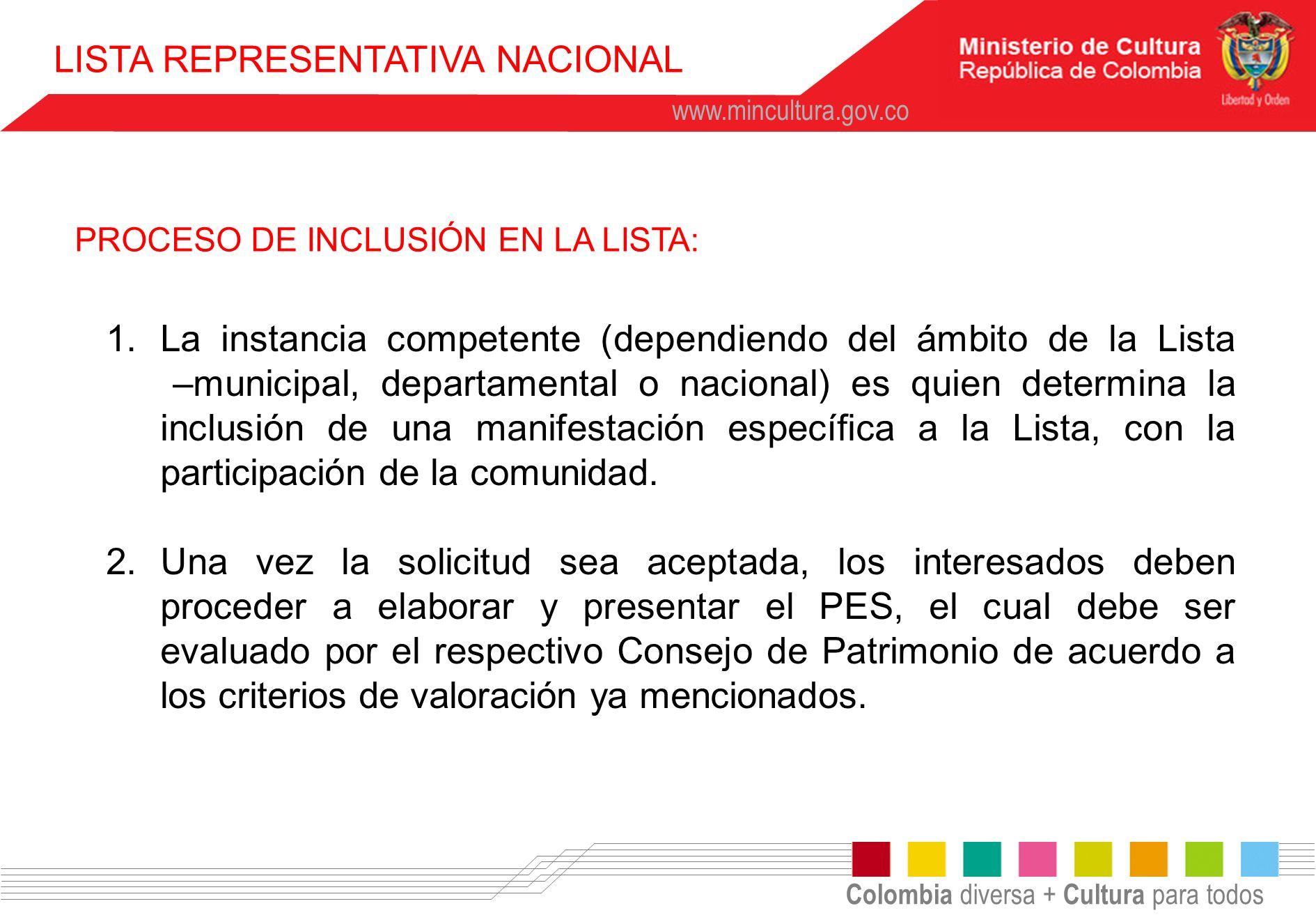 Colombia diversa + Cultura para todos www.mincultura.gov.co 1.La instancia competente (dependiendo del ámbito de la Lista –municipal, departamental o