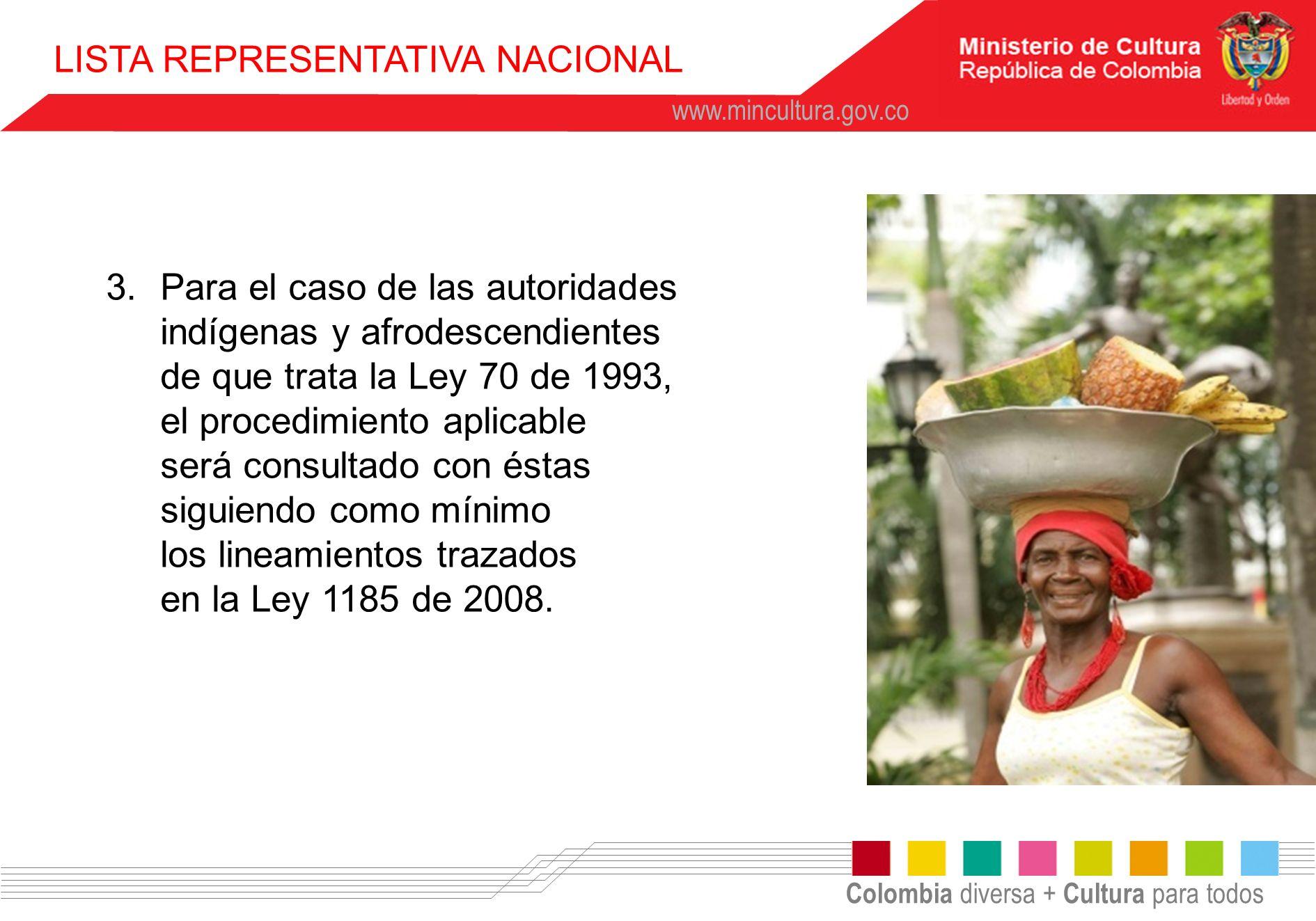 Colombia diversa + Cultura para todos www.mincultura.gov.co 3.Para el caso de las autoridades indígenas y afrodescendientes de que trata la Ley 70 de