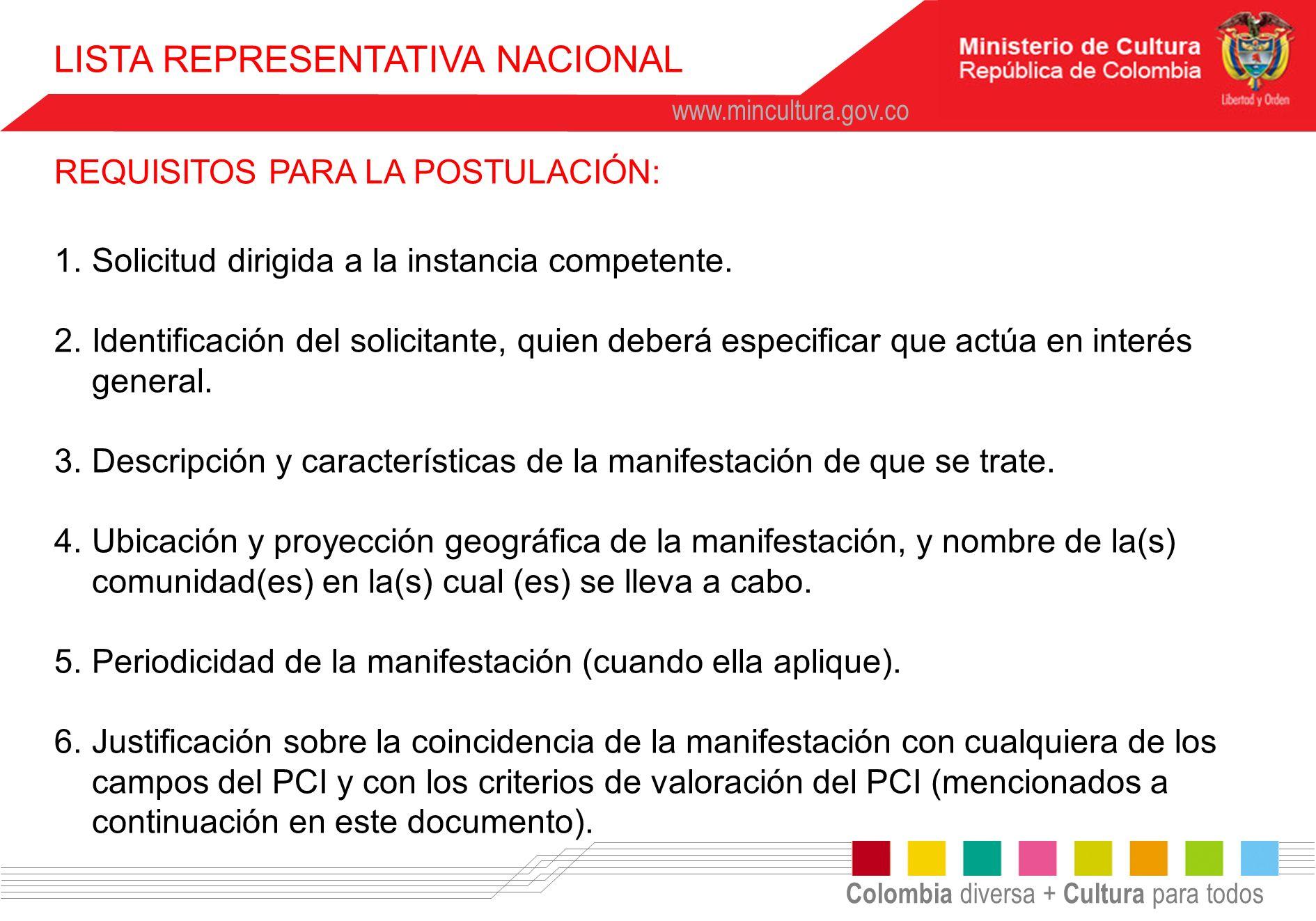 Colombia diversa + Cultura para todos www.mincultura.gov.co REQUISITOS PARA LA POSTULACIÓN: 1.Solicitud dirigida a la instancia competente. 2.Identifi