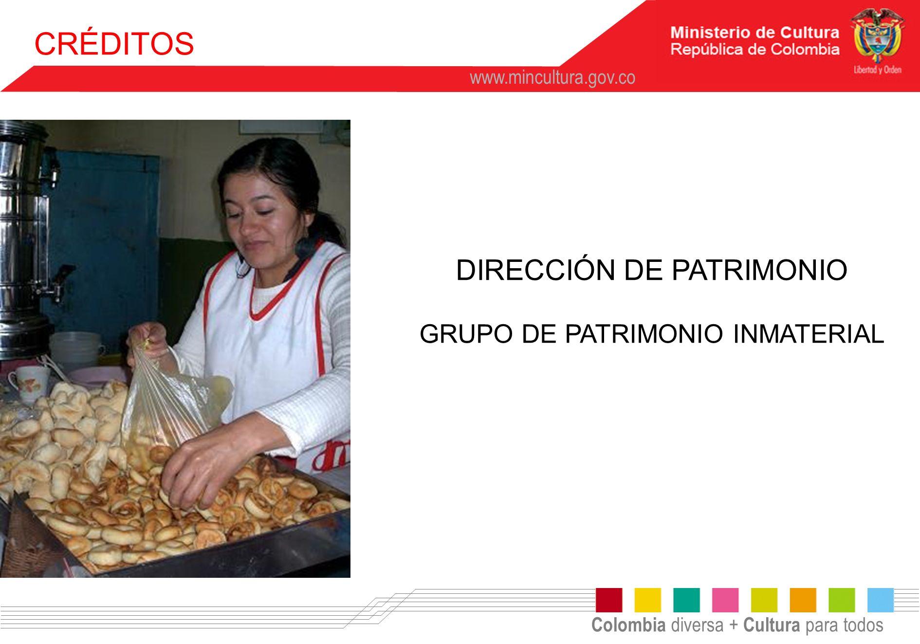 Colombia diversa + Cultura para todos www.mincultura.gov.co CRÉDITOS DIRECCIÓN DE PATRIMONIO GRUPO DE PATRIMONIO INMATERIAL