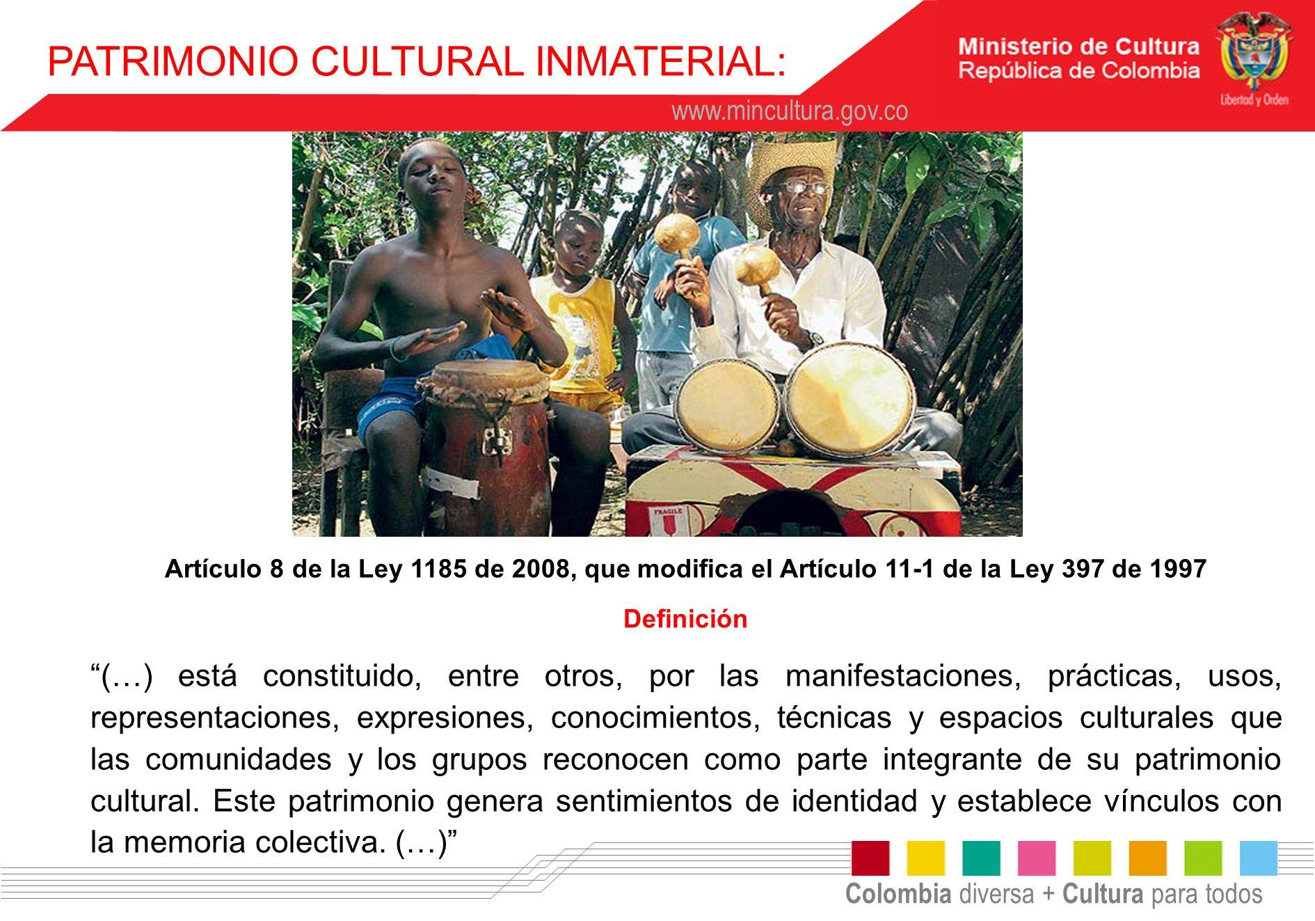 Colombia diversa + Cultura para todos www.mincultura.gov.co Artículo 8 de la Ley 1185 de 2008, que modifica el Artículo 11-1 de la Ley 397 de 1997 Def