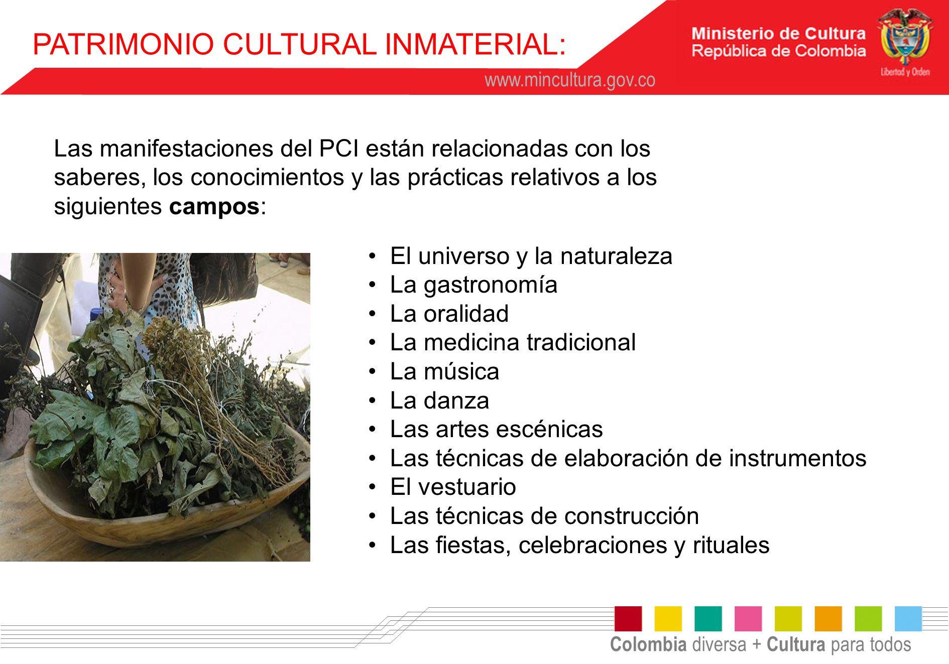 Colombia diversa + Cultura para todos www.mincultura.gov.co Las manifestaciones del PCI están relacionadas con los saberes, los conocimientos y las pr