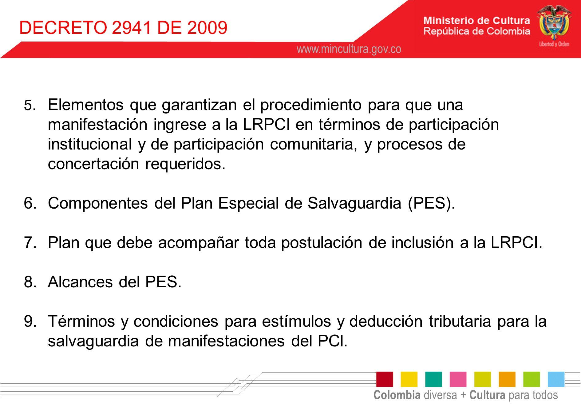 Colombia diversa + Cultura para todos www.mincultura.gov.co 5.Elementos que garantizan el procedimiento para que una manifestación ingrese a la LRPCI
