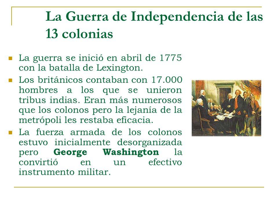 La Guerra de Independencia de las 13 colonias La guerra se inició en abril de 1775 con la batalla de Lexington. Los británicos contaban con 17.000 hom