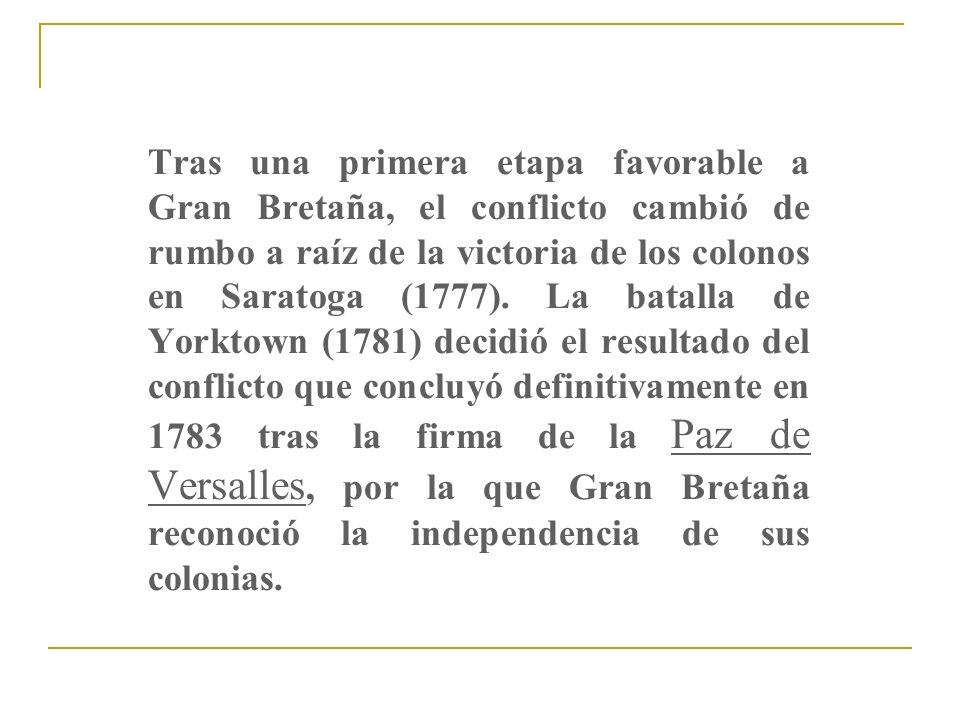 Tras una primera etapa favorable a Gran Bretaña, el conflicto cambió de rumbo a raíz de la victoria de los colonos en Saratoga (1777). La batalla de Y