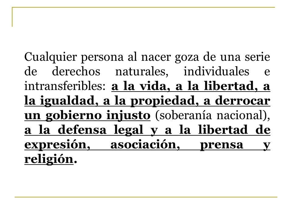Cualquier persona al nacer goza de una serie de derechos naturales, individuales e intransferibles: a la vida, a la libertad, a la igualdad, a la prop