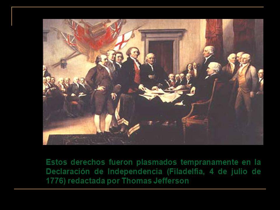 Estos derechos fueron plasmados tempranamente en la Declaración de Independencia (Filadelfia, 4 de julio de 1776) redactada por Thomas Jefferson