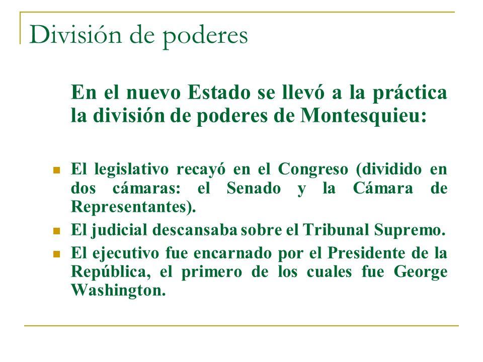 División de poderes En el nuevo Estado se llevó a la práctica la división de poderes de Montesquieu: El legislativo recayó en el Congreso (dividido en
